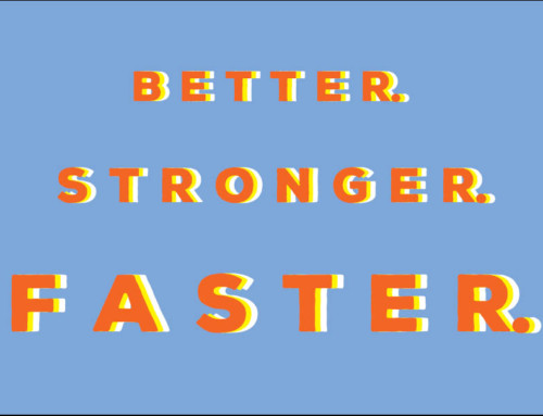 Better. Stronger. Faster.